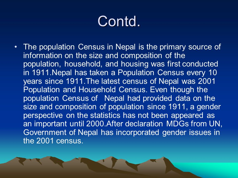 Contd. The population Census in Nepal is the primary source of information on the size and composition of the population, household, and housing was f