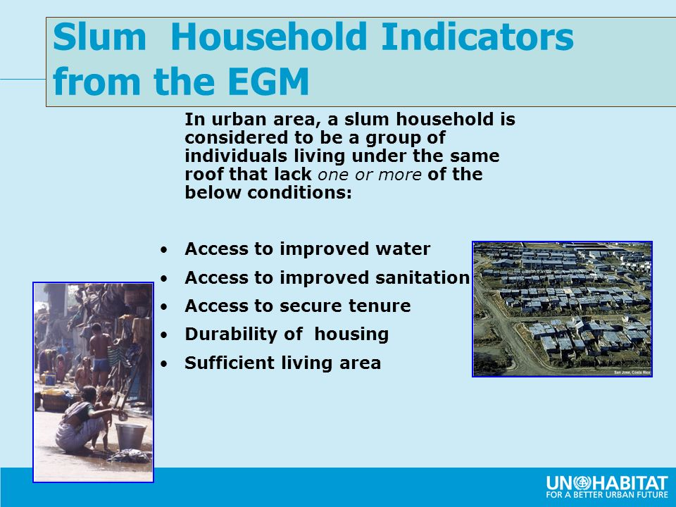 In urban area, a slum household is considered to be a group of individuals living under the same roof that lack one or more of the below conditions: A