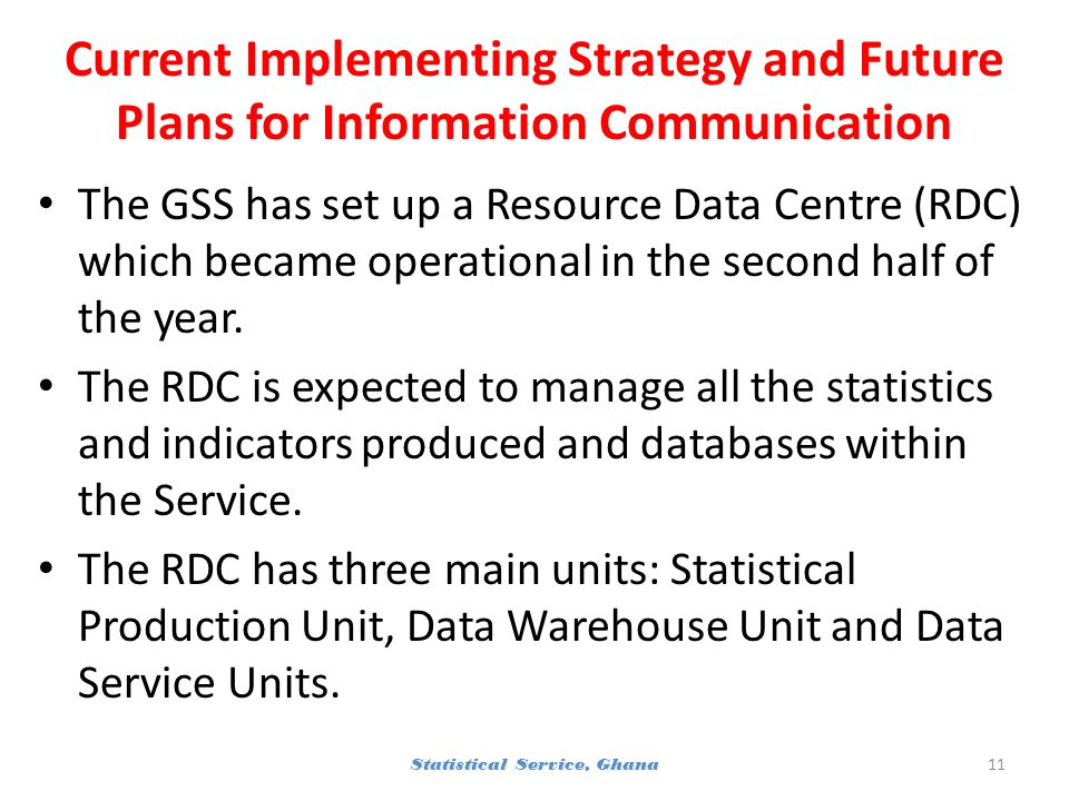 Current Implementing Strategy and Future Plans for Information Communication The GSS has set up a Resource Data Centre (RDC) which became operational in the second half of the year.