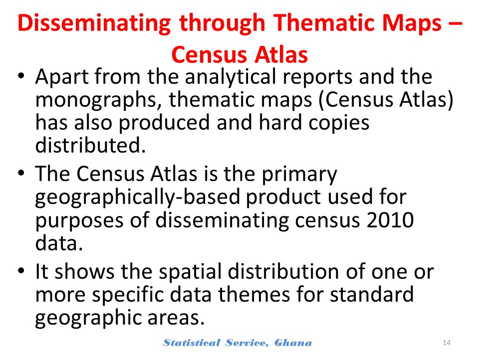 Disseminating through Thematic Maps – Census Atlas Apart from the analytical reports and the monographs, thematic maps (Census Atlas) has also produced and hard copies distributed.