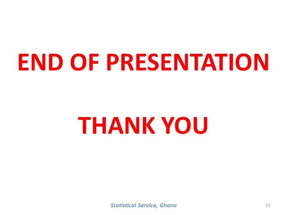 END OF PRESENTATION THANK YOU Statistical Service, Ghana 19