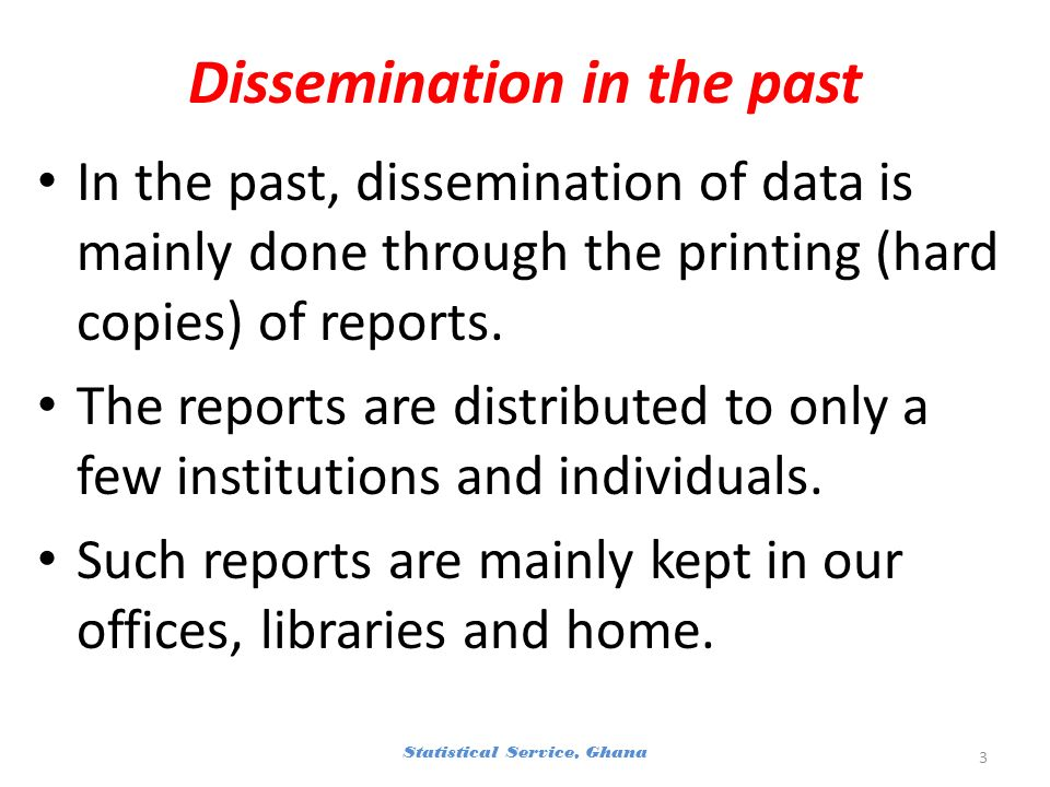 Dissemination in the past In the past, dissemination of data is mainly done through the printing (hard copies) of reports.