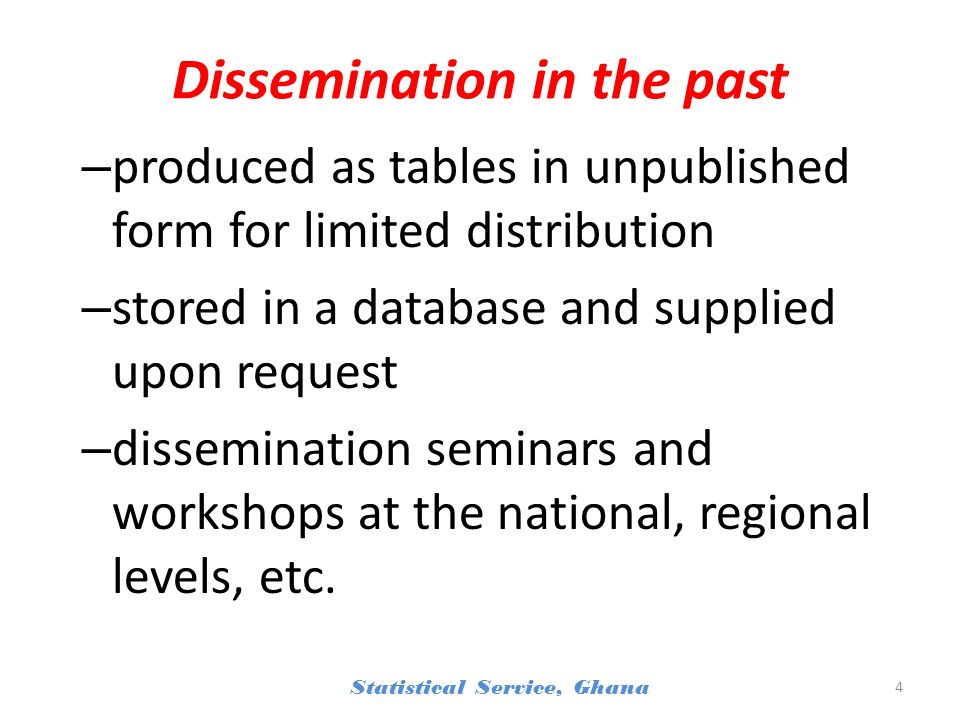 Dissemination in the past – produced as tables in unpublished form for limited distribution – stored in a database and supplied upon request – dissemination seminars and workshops at the national, regional levels, etc.