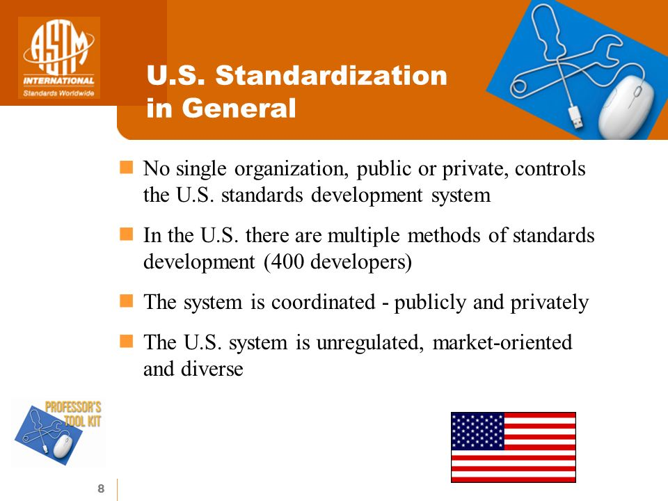 8 U.S. Standardization in General No single organization, public or private, controls the U.S.