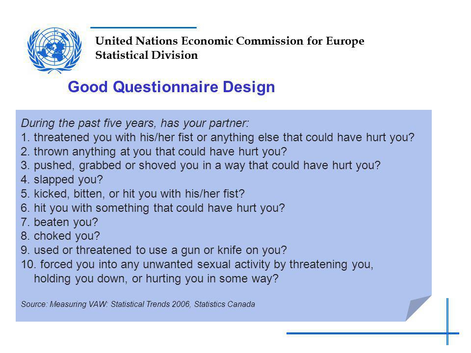 United Nations Economic Commission for Europe Statistical Division Good Questionnaire Design During the past five years, has your partner: 1.