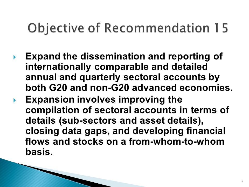 3 Expand the dissemination and reporting of internationally comparable and detailed annual and quarterly sectoral accounts by both G20 and non-G20 advanced economies.