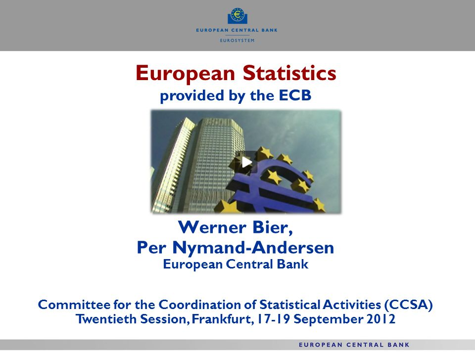 European Statistics provided by the ECB Werner Bier, Per Nymand-Andersen European Central Bank Committee for the Coordination of Statistical Activitie