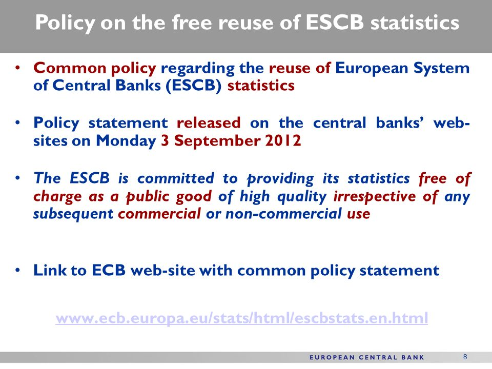 8 Common policy regarding the reuse of European System of Central Banks (ESCB) statistics Policy statement released on the central banks web- sites on