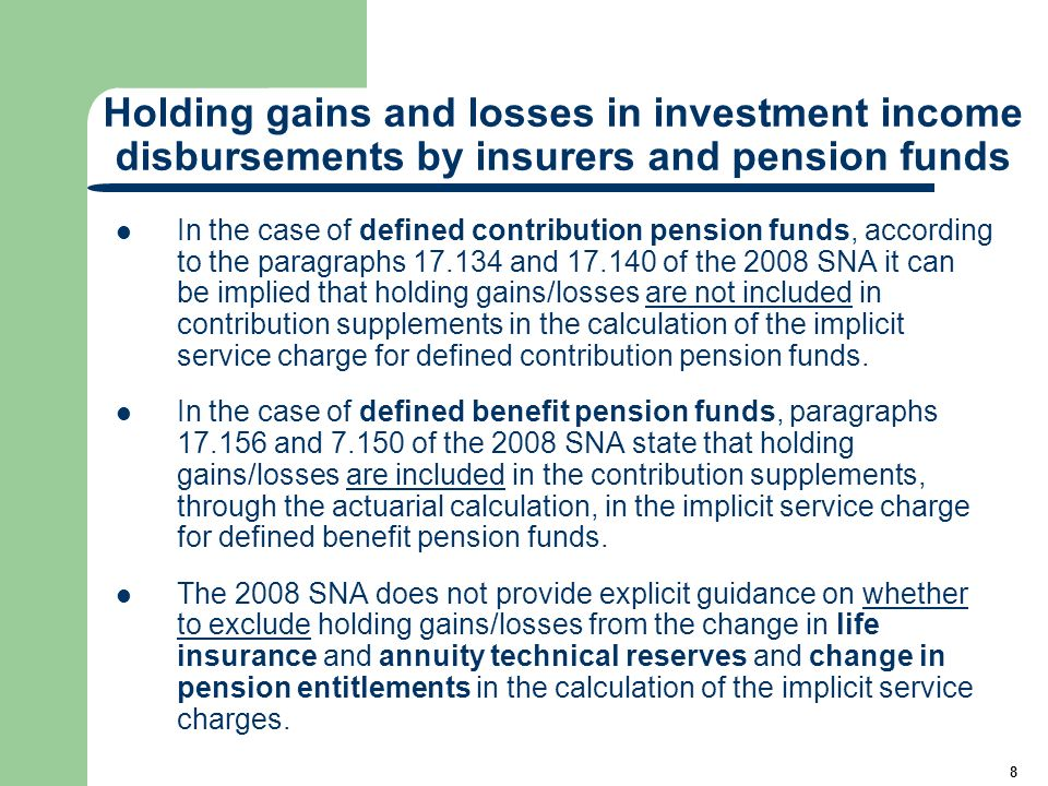 9 Holding gains and losses in investment income disbursements by insurers and pension funds SNA methods for measuring insurance services dont work well when the service charge exceeds premiums plus investment income.