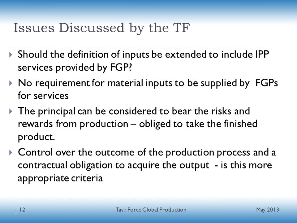 Issues Discussed by the TF Should the definition of inputs be extended to include IPP services provided by FGP? No requirement for material inputs to