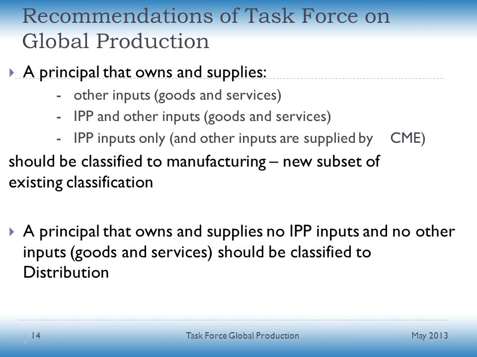 Recommendations of Task Force on Global Production A principal that owns and supplies: - other inputs (goods and services) - IPP and other inputs (goo