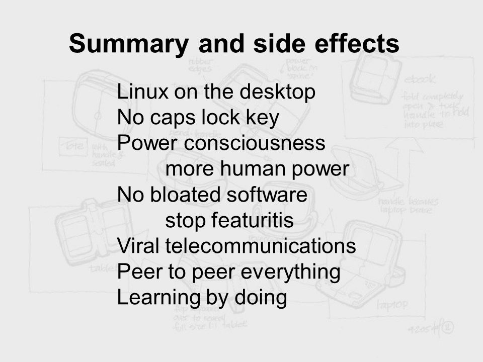 Summary and side effects Linux on the desktop No caps lock key Power consciousness more human power No bloated software stop featuritis Viral telecomm