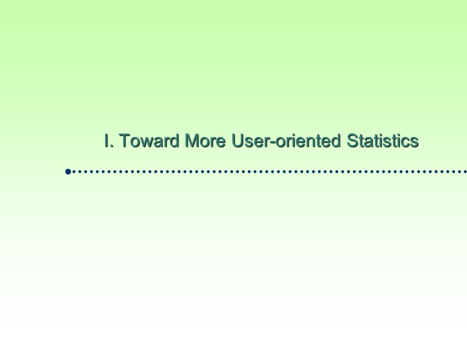 . Toward More User-oriented Statistics. Toward More User-oriented Statistics