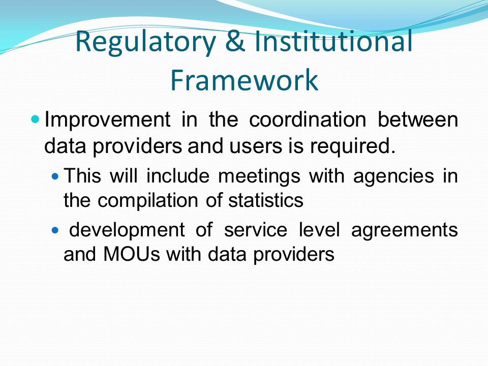 Regulatory & Institutional Framework Improvement in the coordination between data providers and users is required.