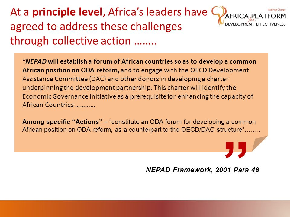 NEPAD Framework, 2001 Para 48 At a principle level, Africas leaders have agreed to address these challenges through collective action …….. NEPAD will