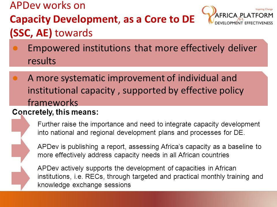 APDev works on Capacity Development, as a Core to DE (SSC, AE) towards Empowered institutions that more effectively deliver results A more systematic