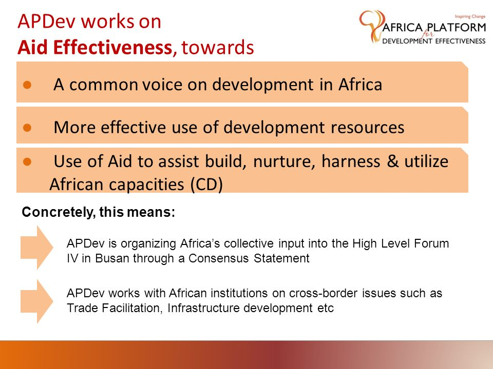 APDev works on Aid Effectiveness, towards A common voice on development in Africa More effective use of development resources APDev is organizing Afri