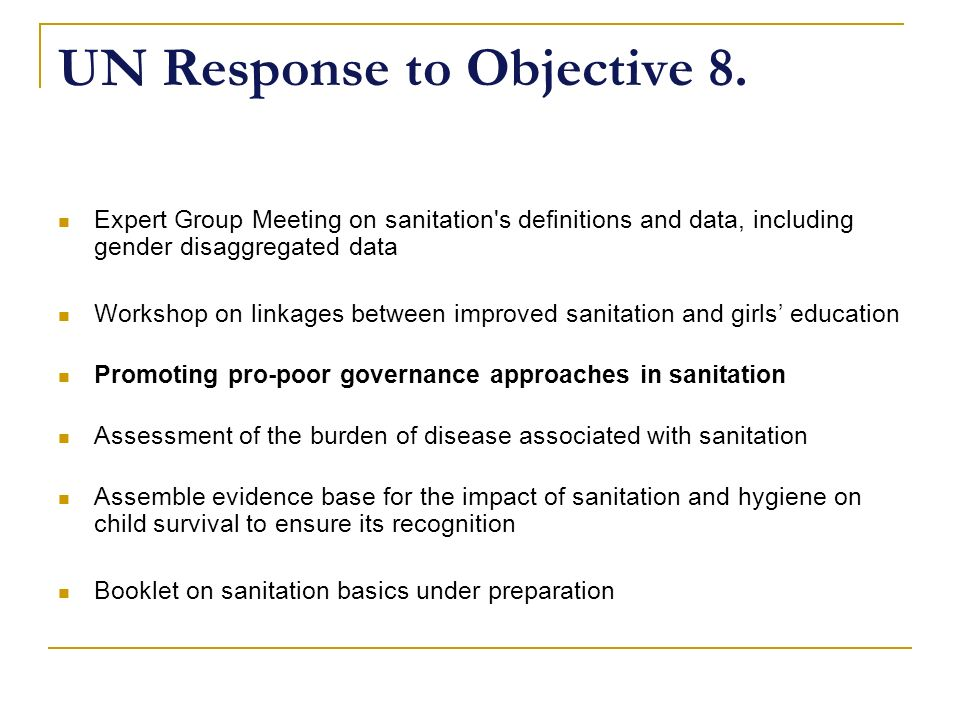 UN Response to Objective 8. Expert Group Meeting on sanitation's definitions and data, including gender disaggregated data Workshop on linkages betwee