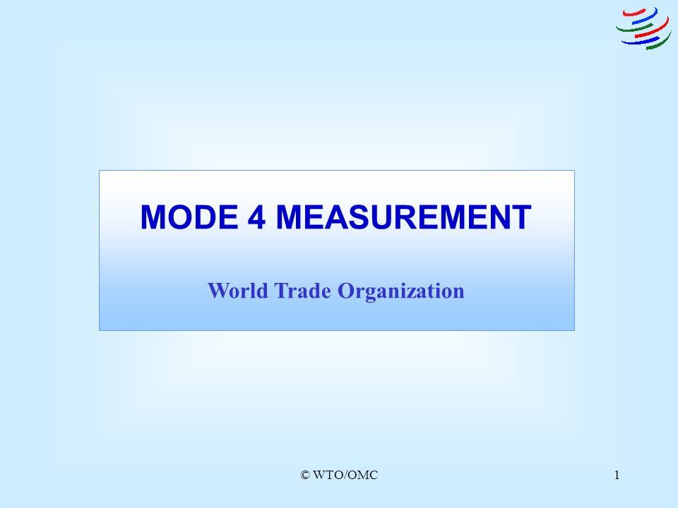 © WTO/OMC1 MODE 4 MEASUREMENT World Trade Organization