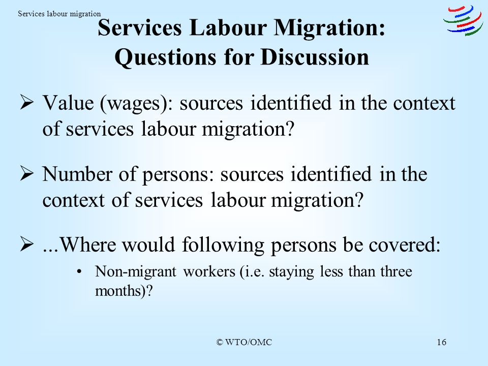 © WTO/OMC16 Value (wages): sources identified in the context of services labour migration.