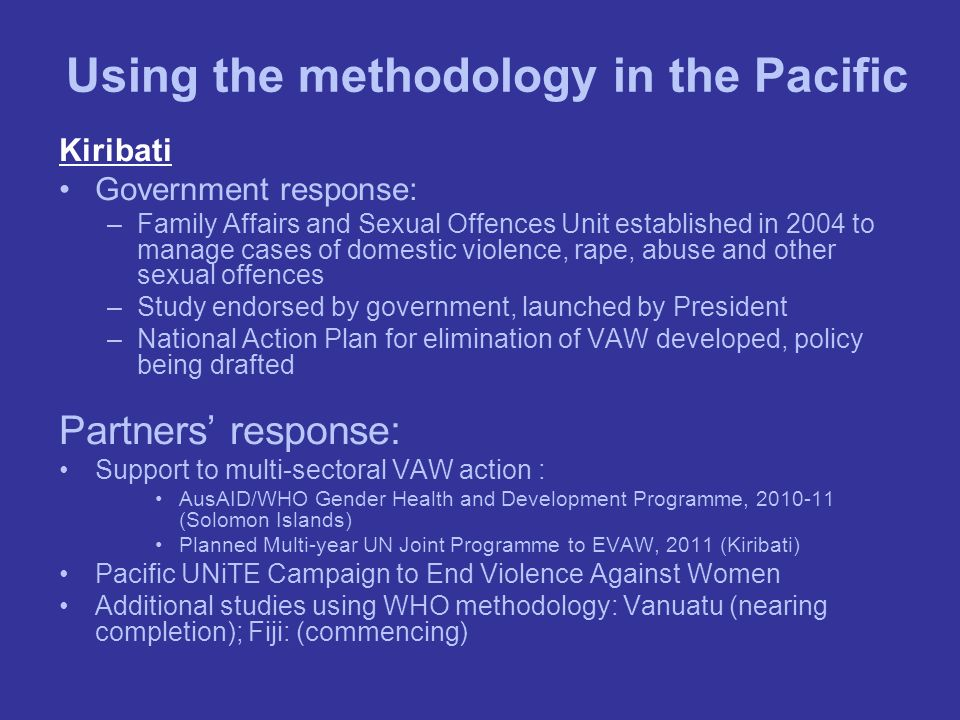 Using the methodology in the Pacific Kiribati Government response: –Family Affairs and Sexual Offences Unit established in 2004 to manage cases of dom