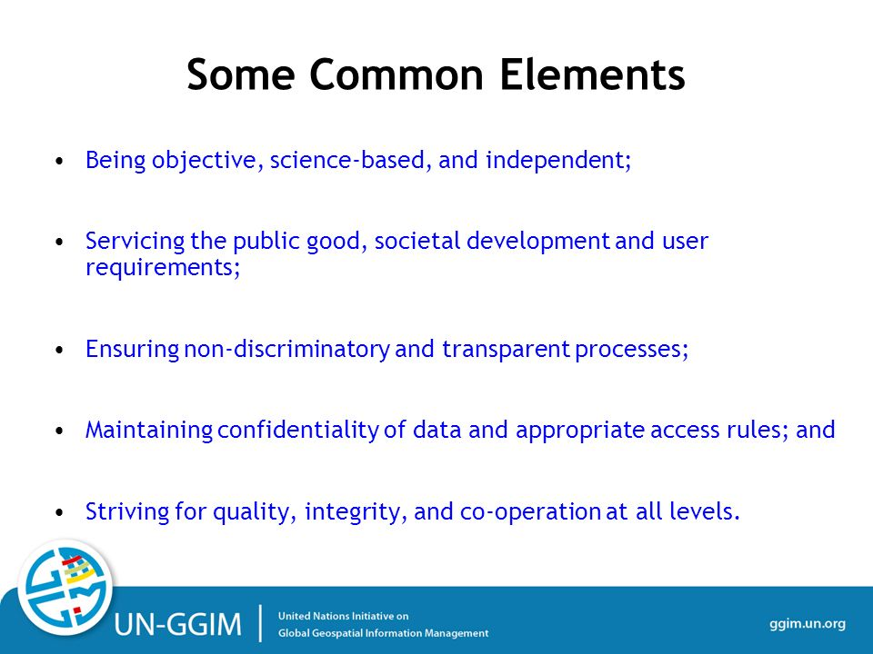 Being objective, science-based, and independent; Servicing the public good, societal development and user requirements; Ensuring non-discriminatory and transparent processes; Maintaining confidentiality of data and appropriate access rules; and Striving for quality, integrity, and co-operation at all levels.