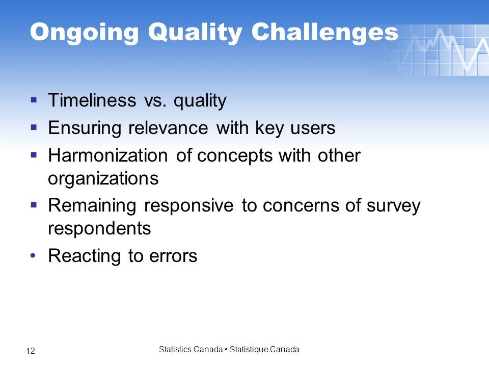 Statistics Canada Statistique Canada 12 Ongoing Quality Challenges Timeliness vs.