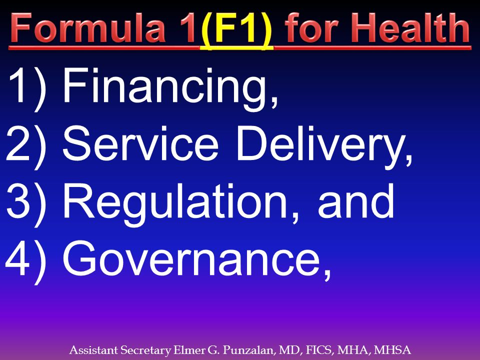 Assistant Secretary Elmer G. Punzalan, MD, FICS, MHA, MHSA 1) Financing, 2) Service Delivery, 3) Regulation, and 4) Governance,