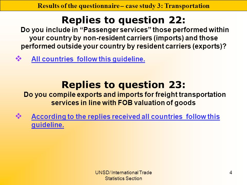 UNSD/ International Trade Statistics Section 4 Replies to question 22: Do you include in Passenger services those performed within your country by non-resident carriers (imports) and those performed outside your country by resident carriers (exports).