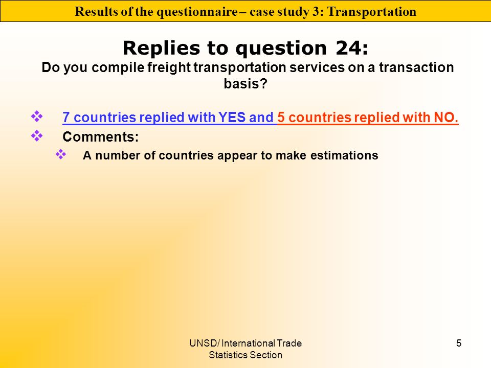 UNSD/ International Trade Statistics Section 5 Replies to question 24: Do you compile freight transportation services on a transaction basis.