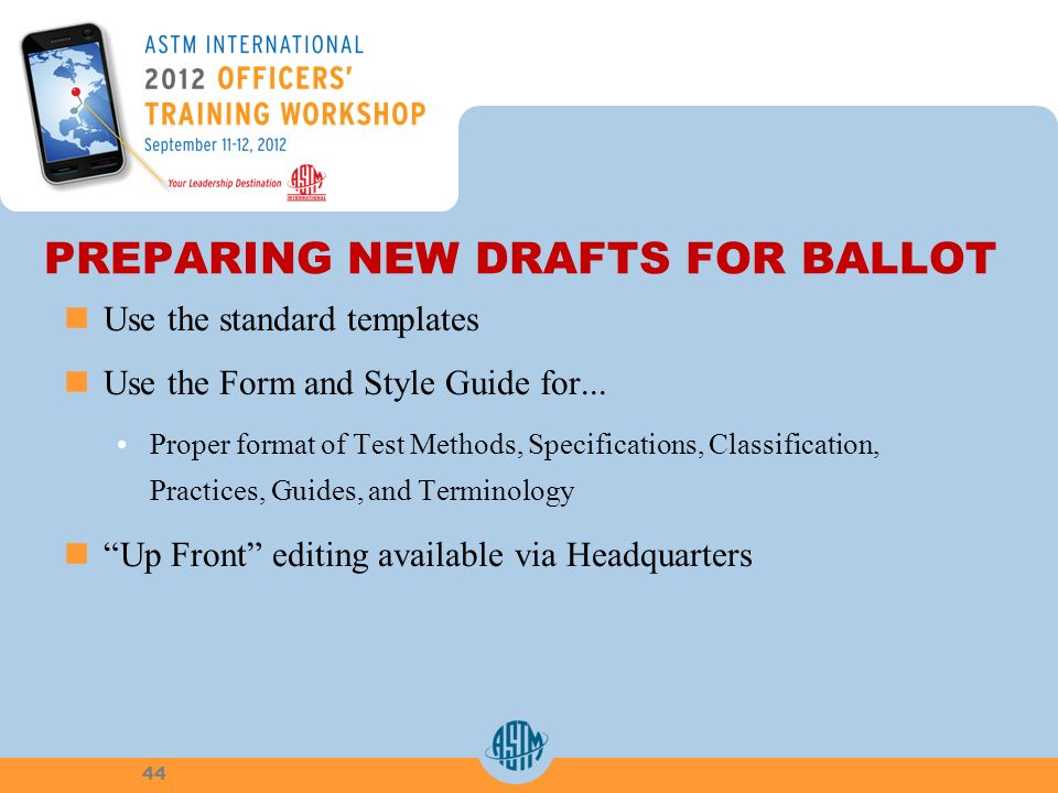 PREPARING NEW DRAFTS FOR BALLOT Use the standard templates Use the Form and Style Guide for...