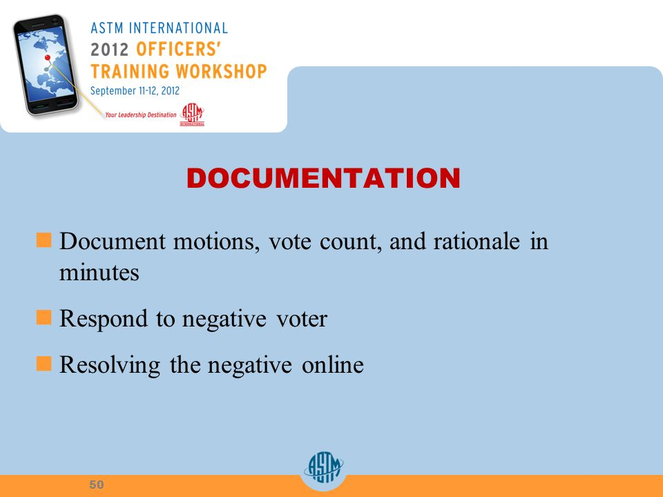 DOCUMENTATION Document motions, vote count, and rationale in minutes Respond to negative voter Resolving the negative online 50