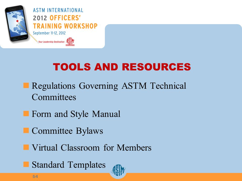 TOOLS AND RESOURCES Regulations Governing ASTM Technical Committees Form and Style Manual Committee Bylaws Virtual Classroom for Members Standard Templates 54