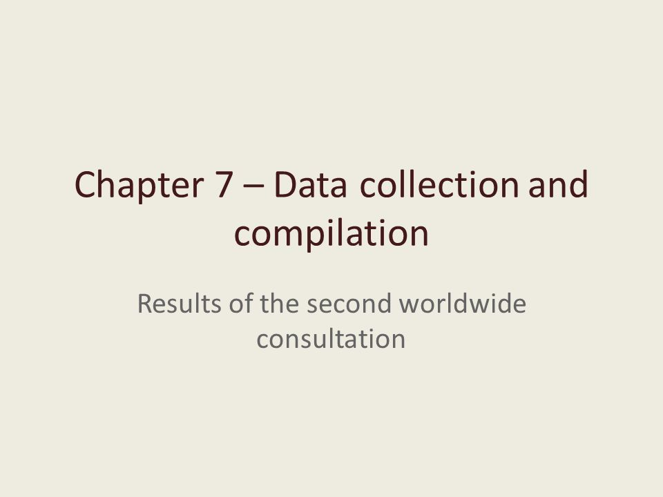 Chapter 7 – Data collection and compilation Results of the second worldwide consultation