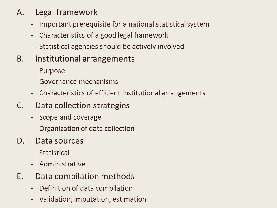 A.Legal framework -Important prerequisite for a national statistical system -Characteristics of a good legal framework -Statistical agencies should be