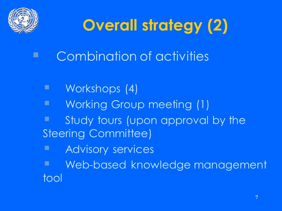 7 Overall strategy (2) Combination of activities Workshops (4) Working Group meeting (1) Study tours (upon approval by the Steering Committee) Advisory services Web-based knowledge management tool