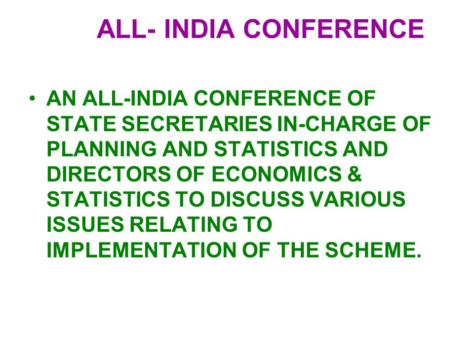 ALL- INDIA CONFERENCE AN ALL-INDIA CONFERENCE OF STATE SECRETARIES IN-CHARGE OF PLANNING AND STATISTICS AND DIRECTORS OF ECONOMICS & STATISTICS TO DISCUSS VARIOUS ISSUES RELATING TO IMPLEMENTATION OF THE SCHEME.