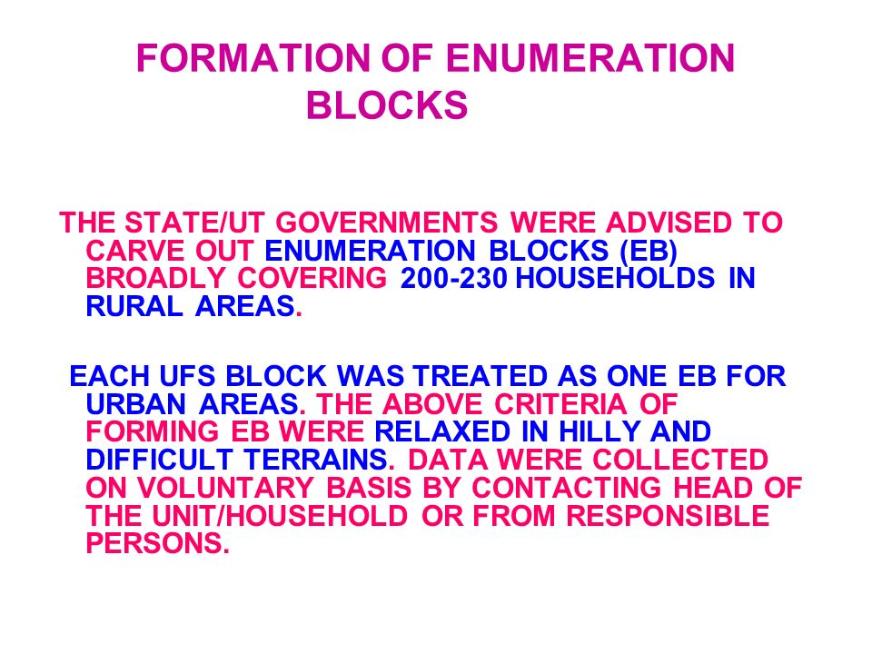 FORMATION OF ENUMERATION BLOCKS THE STATE/UT GOVERNMENTS WERE ADVISED TO CARVE OUT ENUMERATION BLOCKS (EB) BROADLY COVERING 200-230 HOUSEHOLDS IN RURAL AREAS.