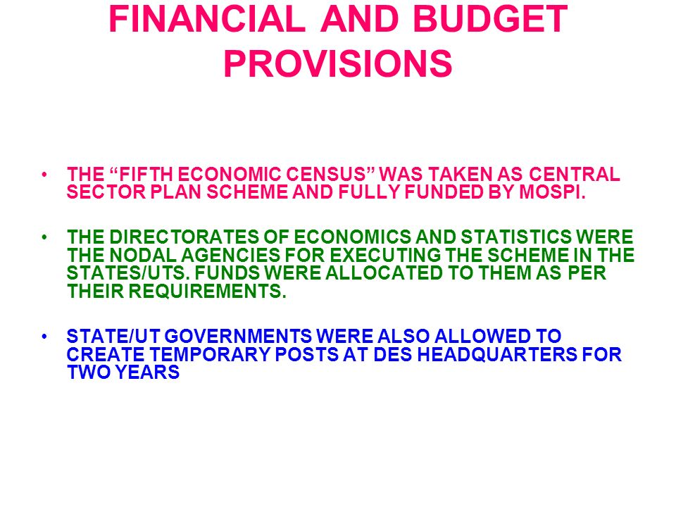 FINANCIAL AND BUDGET PROVISIONS THE FIFTH ECONOMIC CENSUS WAS TAKEN AS CENTRAL SECTOR PLAN SCHEME AND FULLY FUNDED BY MOSPI.