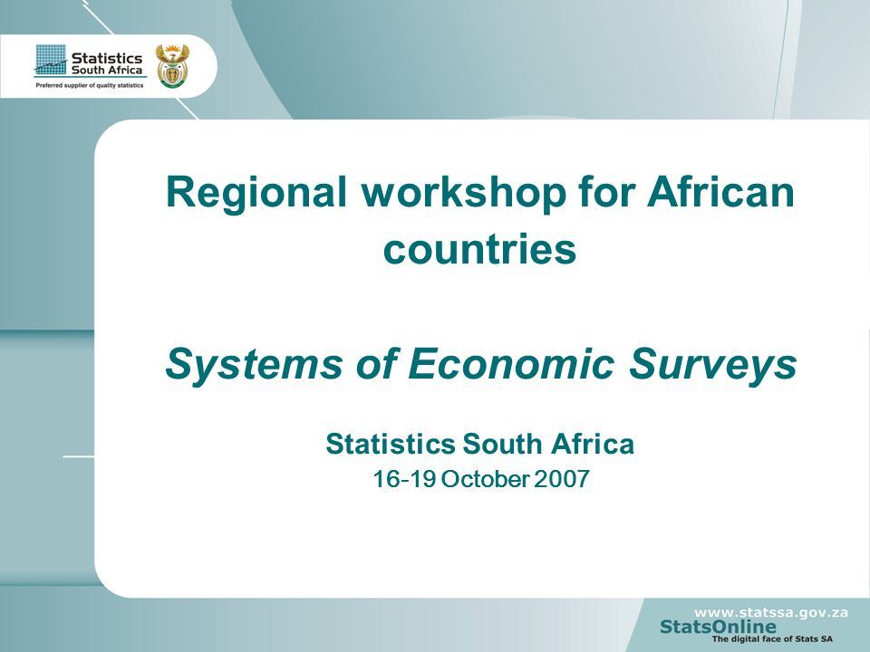 1 Regional workshop for African countries Systems of Economic Surveys Statistics South Africa 16-19 October 2007