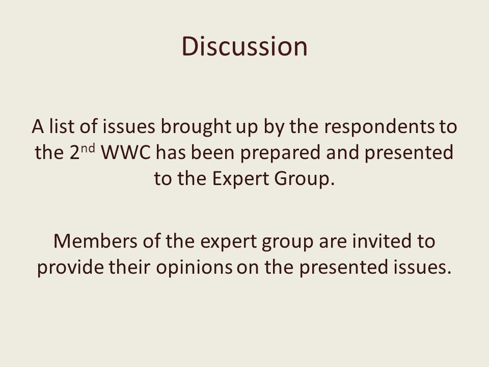 Discussion A list of issues brought up by the respondents to the 2 nd WWC has been prepared and presented to the Expert Group.