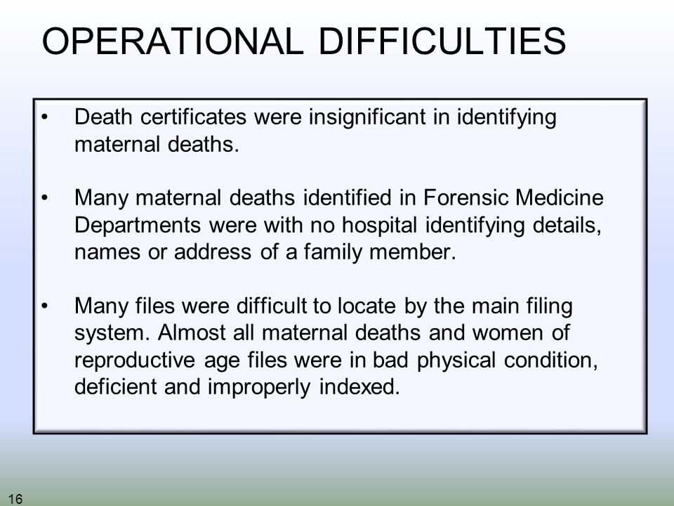 16 OPERATIONAL DIFFICULTIES Death certificates were insignificant in identifying maternal deaths.