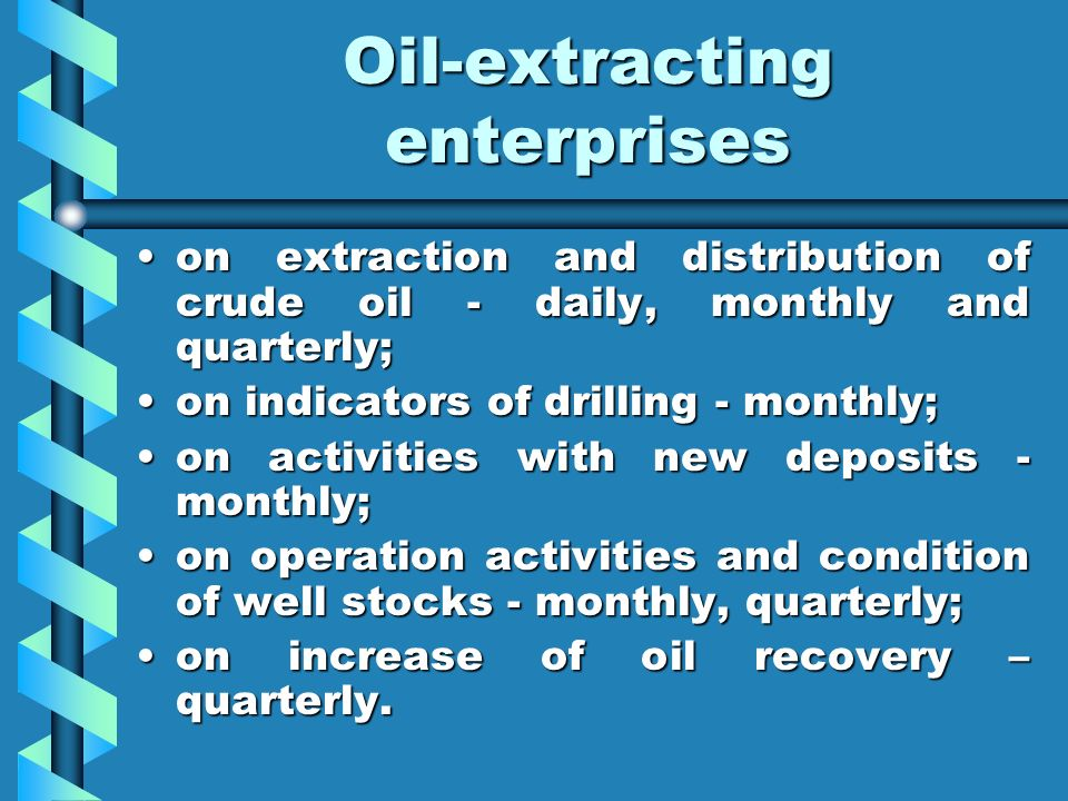 Oil-extracting enterprises on extraction and distribution of crude oil - daily, monthly and quarterly;on extraction and distribution of crude oil - da