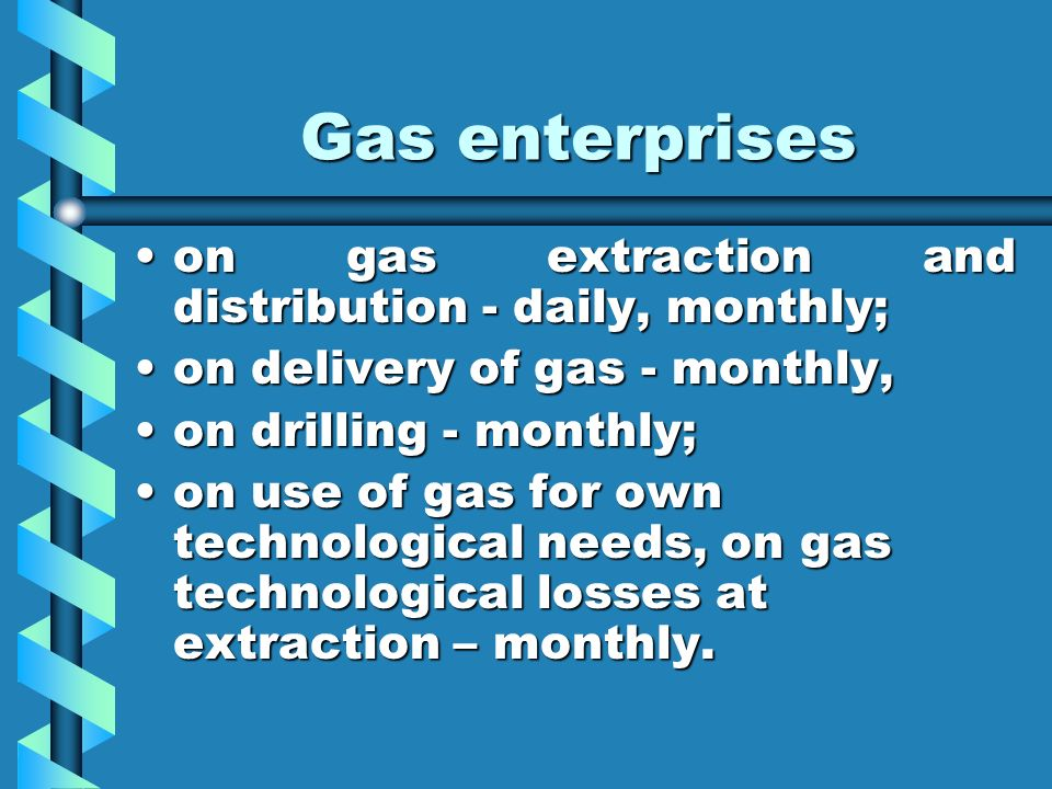 Gas enterprises on gas extraction and distribution - daily, monthly;on gas extraction and distribution - daily, monthly; on delivery of gas - monthly,