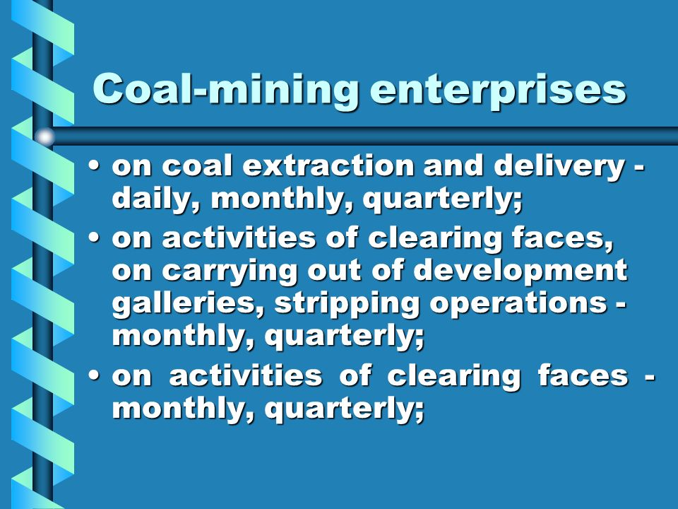 Coal-mining enterprises on coal extraction and delivery - daily, monthly, quarterly;on coal extraction and delivery - daily, monthly, quarterly; on ac
