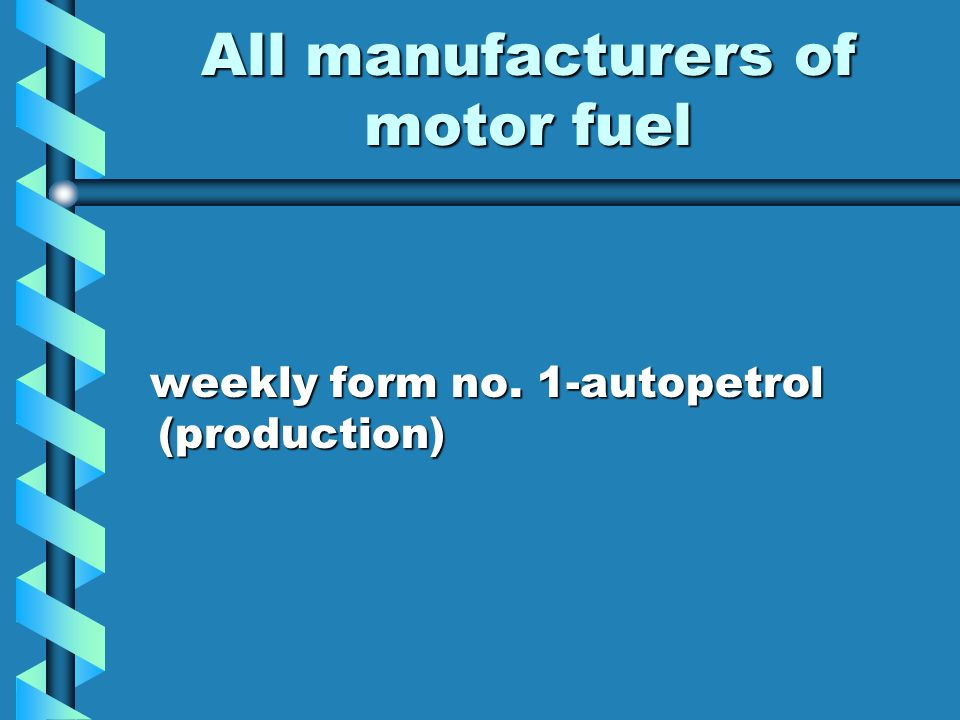 All manufacturers of motor fuel weekly form no. 1-autopetrol (production) weekly form no. 1-autopetrol (production)