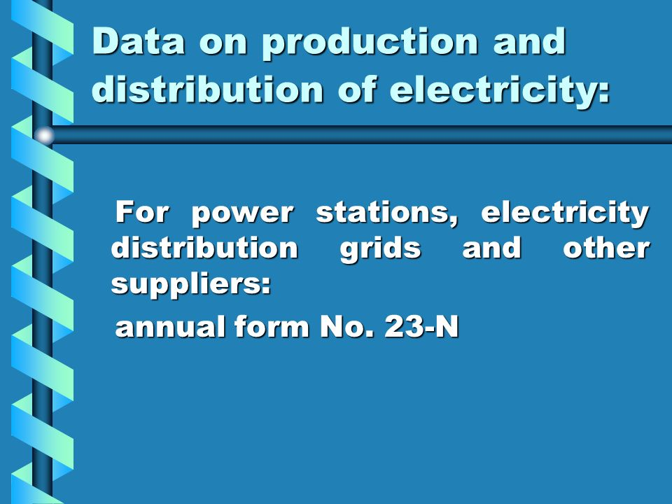 Data on production and distribution of electricity: For power stations, electricity distribution grids and other suppliers: For power stations, electr