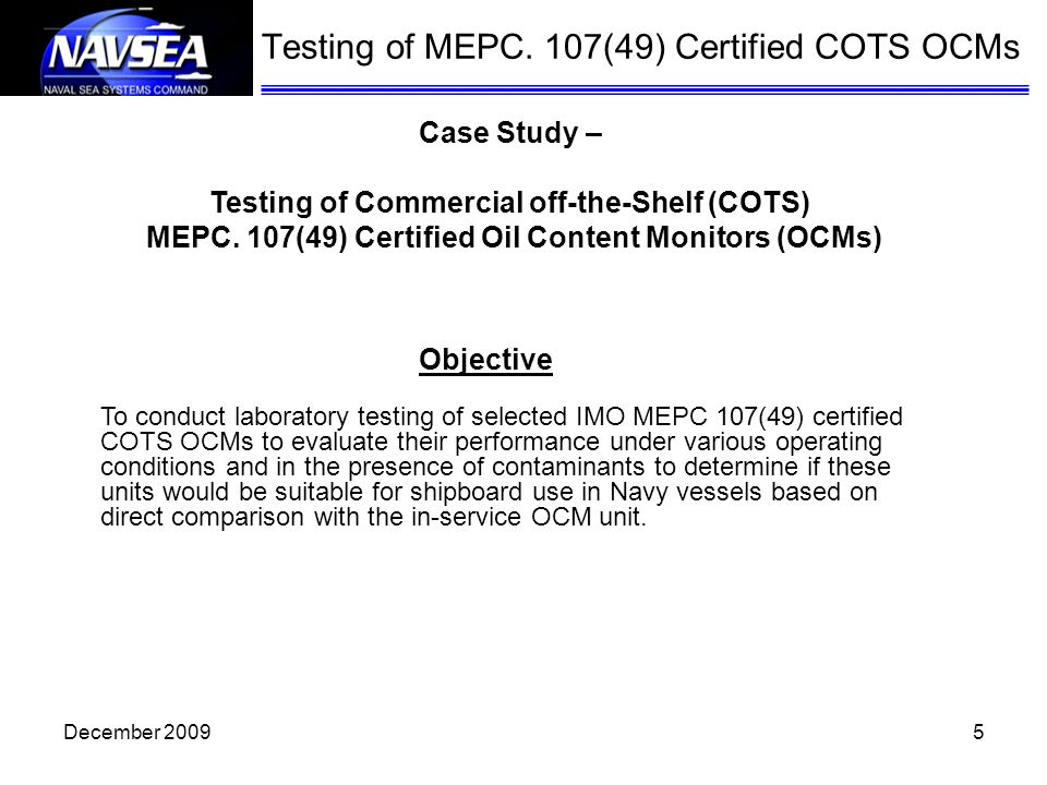 December 20095 Testing of MEPC. 107(49) Certified COTS OCMs Objective To conduct laboratory testing of selected IMO MEPC 107(49) certified COTS OCMs t