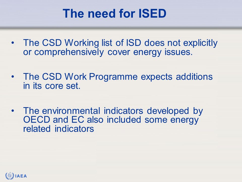 IAEA The need for ISED The CSD Working list of ISD does not explicitly or comprehensively cover energy issues.