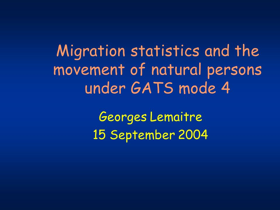 Migration statistics and the movement of natural persons under GATS mode 4 Georges Lemaitre 15 September 2004